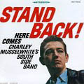 Stand Back! Here Comes Charley Musselwhite`s South Side Band-0