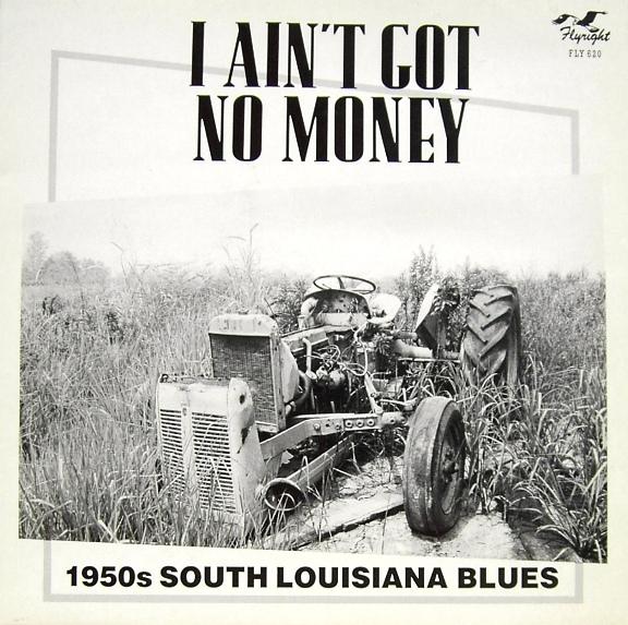 I Ain't Got No Money - 1950s South Louisiana Blues-0