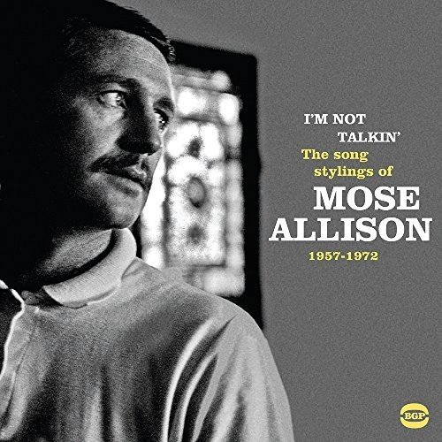 I'm Not Talkin' ~ The Song Stylings Of Mose Allison 1957-1972 -0