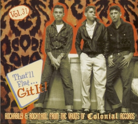 That'll Flat Git It! Vol.31 - Rockabilly & Rock 'n' Roll From The Vaults Of Colonial Records -0