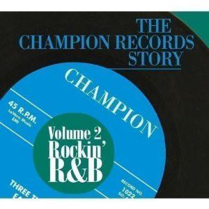 Champion Records Story - Volume 2 - Rockin' R&B-0