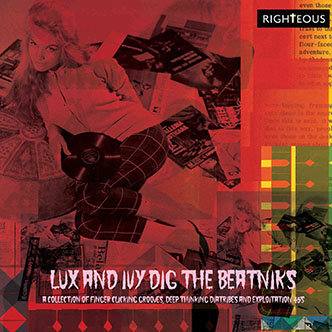 Lux And Ivy Dig The Beatniks: A Collection of Finger Lickin' Grooves, Deep Thinkin' Diatribes and Exploitation 45s (2CD)-0