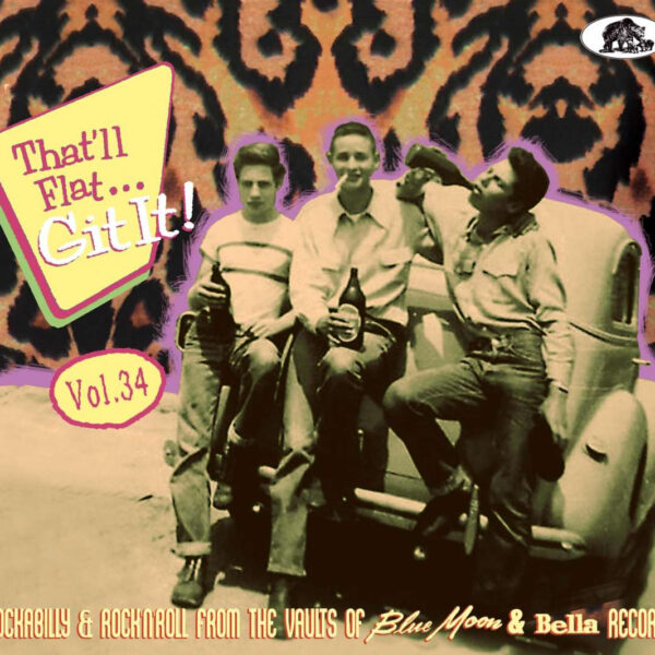 That'll Flat Git It! Vol. 34 - Rockabilly And Rock 'n' Roll From The Vaults Of Blue Moon & Bella Records-0