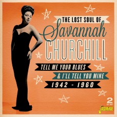 The Lost Soul of Savannah Churchill - Tell Me Your Blues and I'll Tell You Mine, 1942-1960 (2CD)-0