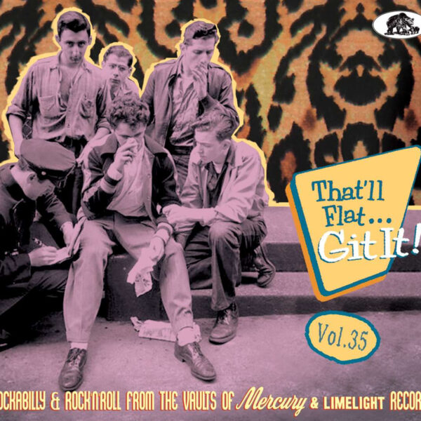 That'll Flat Git It! Vol. 35 - Rockabilly & Rock 'n' Roll From The Vaults Of Mercury And Limelight Records-0