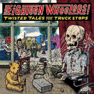 Eighteen Wheelers - Twisted Tales From Truck Stops (Gatefold)-0